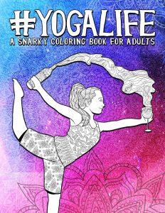 Libro para colorear de Yoga Life Un sarcastico libro de colorear para adultos Los mejores libros para colorear de Vida de para adultos